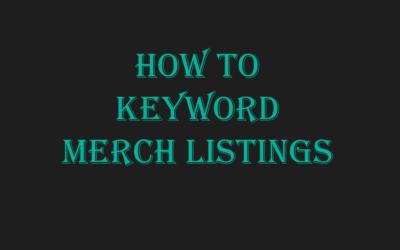 How to Keyword Merch Listings