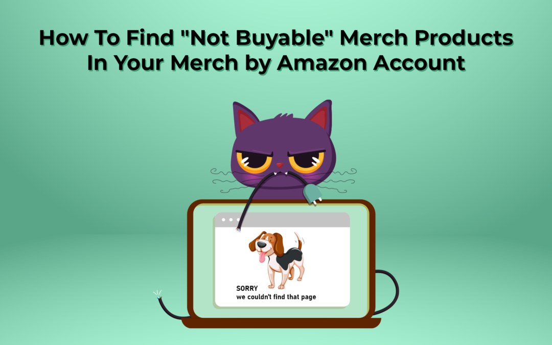 "How To Find ""Not Buyable"" Merch Products In Your Merch by Amazon Account"